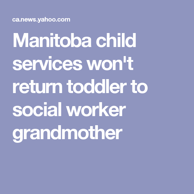 Manitoba child services won't return toddler to social worker grandmother