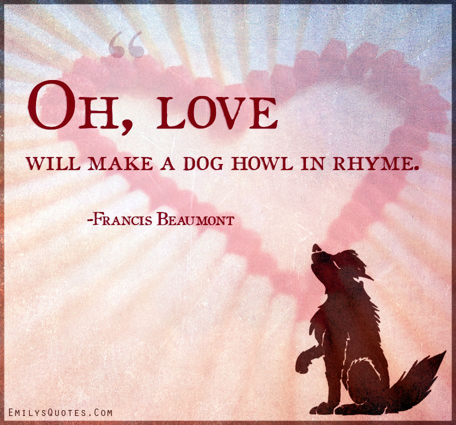 Oh Love Will Make A Dog Howl In Rhyme Quotes Rhyming Quotes