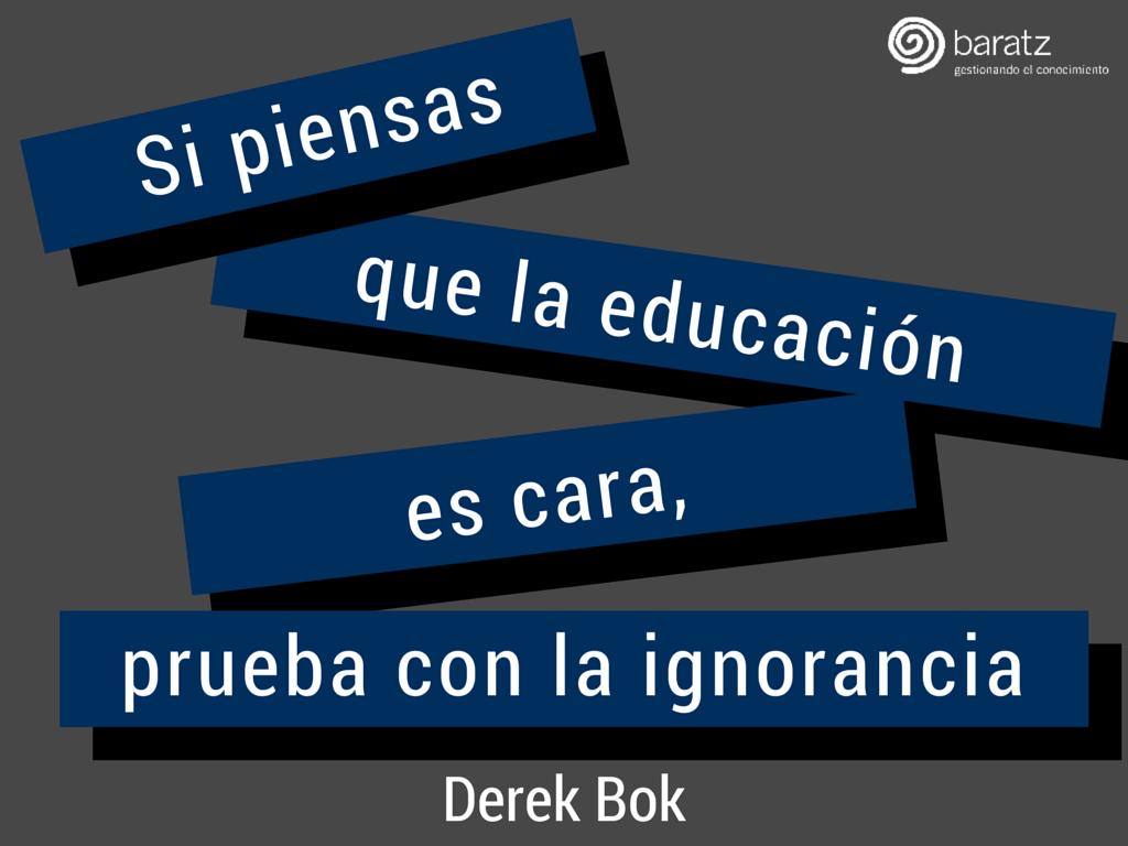 Si Piensas Que La Educación Es Cara Prueba Con La Ignorancia Derek Bok Educacion Pensando En Ti Caras