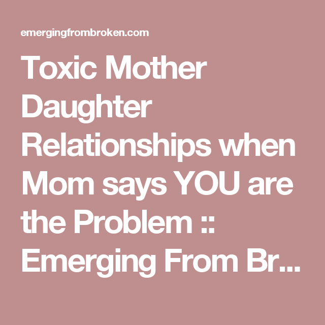 Toxic Mother Daughter Relationships when Mom says YOU are