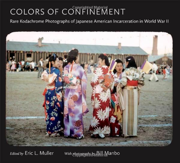 Colors of Confinement: Rare Kodachrome Photographs of Japanese American Incarceration in World War II (Documentary Arts and Culture): Eric L. Muller: 9780807835739: Amazon.com: Books