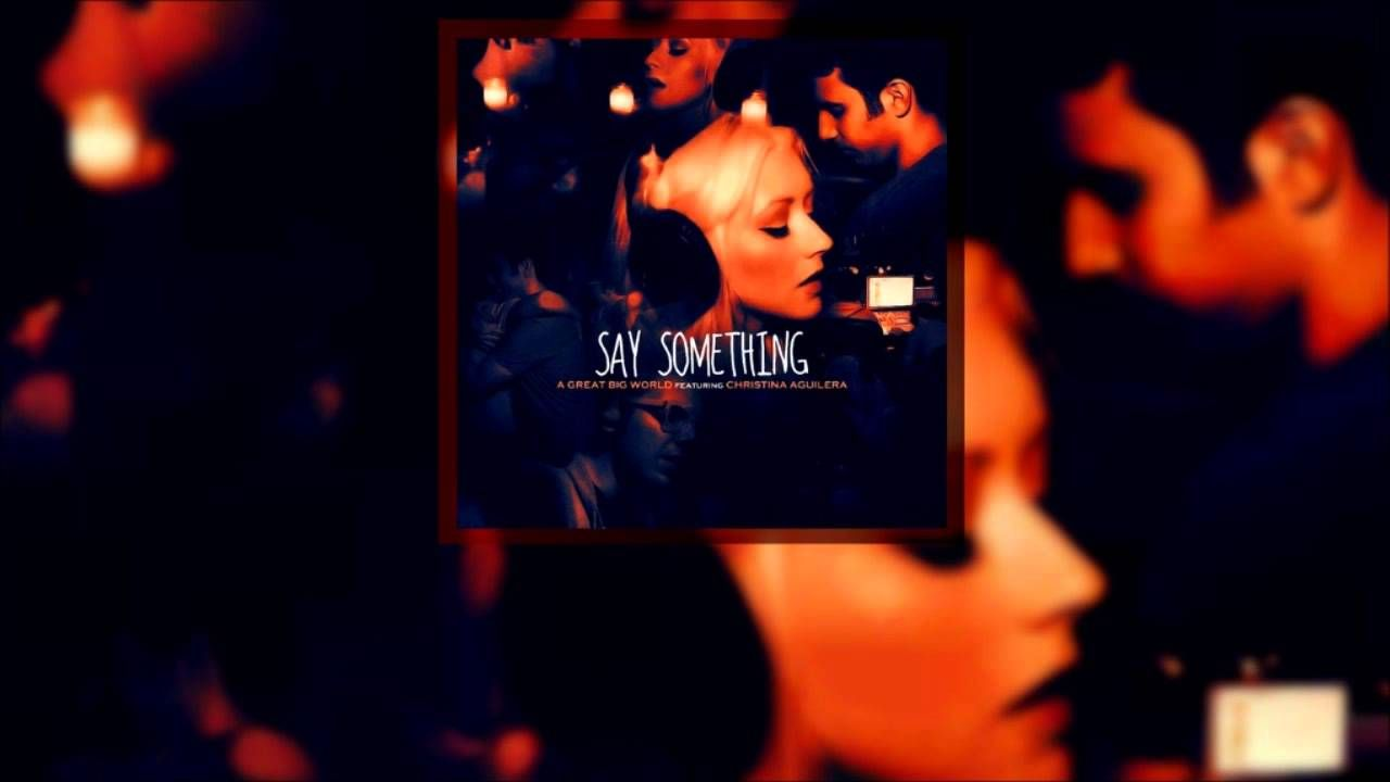 A Great Big World Say Something Ft Christina Aguilera