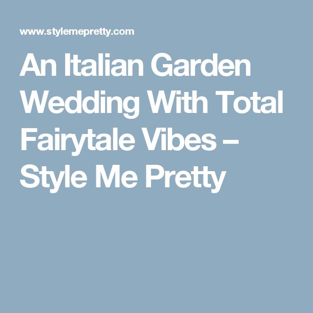 An Italian Garden Wedding With Total Fairytale Vibes – Style Me Pretty