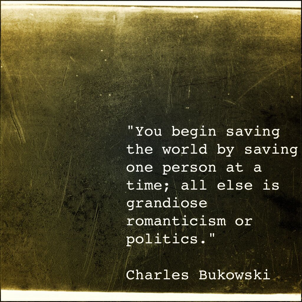 "Saving Quotes: ""You Begin Saving The World By Saving One Person At A Time"