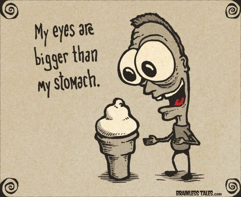 My Eyes Are Bigger Than My Stomach Brainless Tales English Humor Idioms English Idioms