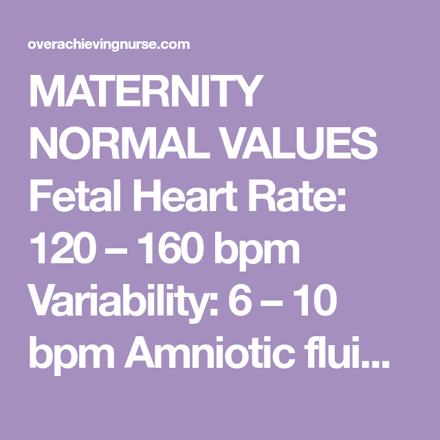 Contractions 5 Minutes Apart: MATERNITY NORMAL VALUES Fetal Heart Rate: 120