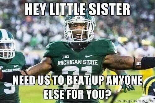 Hey Little Sister Need Us To Beat Up Anyone Else For You Msu Vs U Of M Rivalry Fun Michigan State Football Michigan State Michigan State Fan