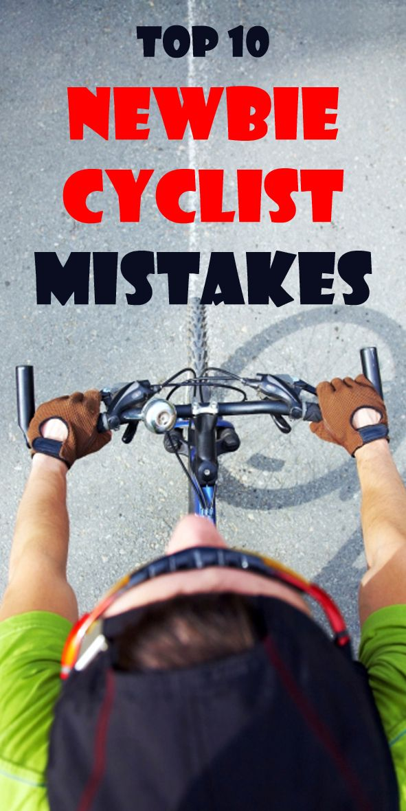 Top 10 Newbie Cyclist Mistakes We Took A Look At The Top Ten Common Mistakes That People Make When Starti Cycling For Beginners Cycling Workout Bike Training