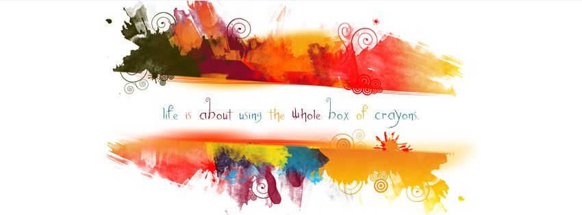 Life is about using the whole box of crayons Facebook