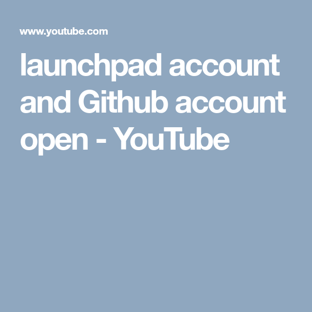 launchpad account and Github account open - YouTube | My
