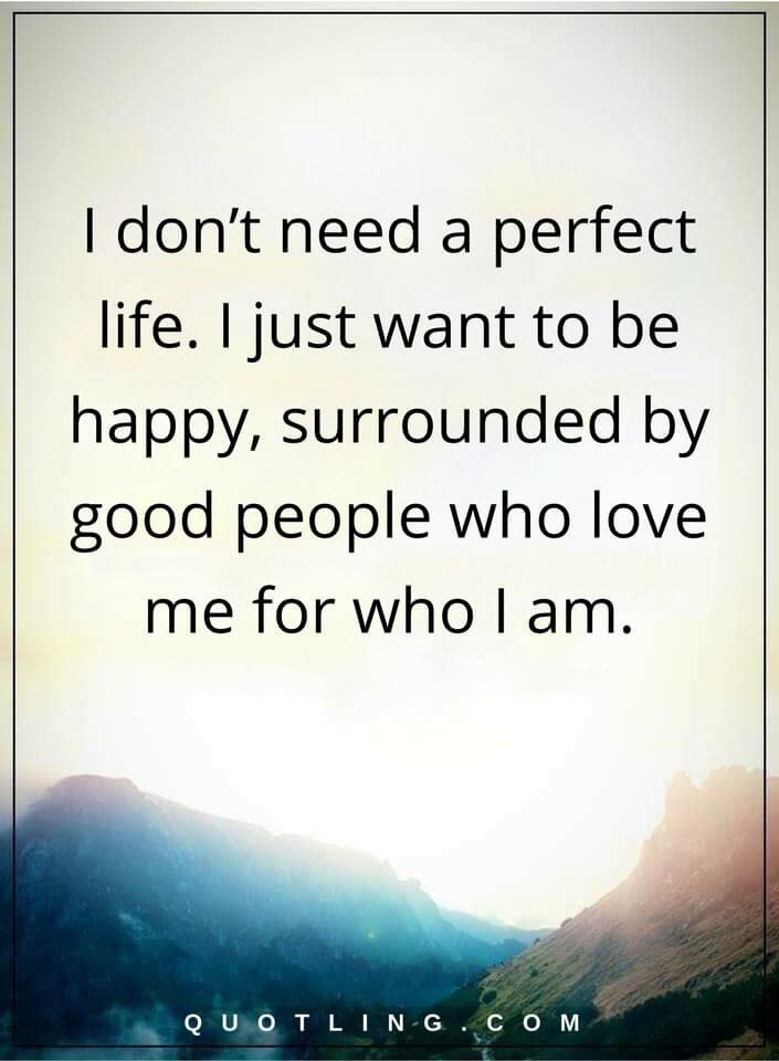 Life Quotes I Dont Need A Perfect Life I Just Want To Be Happy