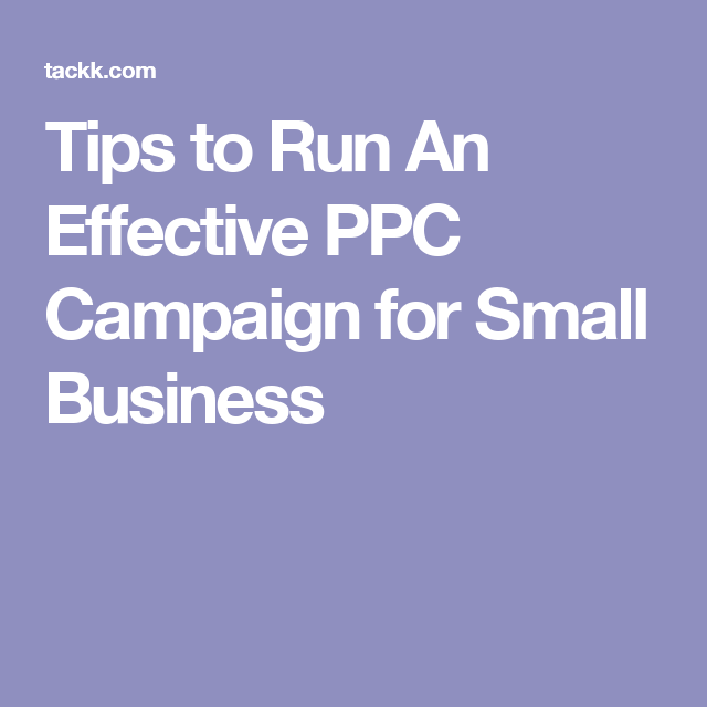 Tips to Run An Effective PPC Campaign for Small Business