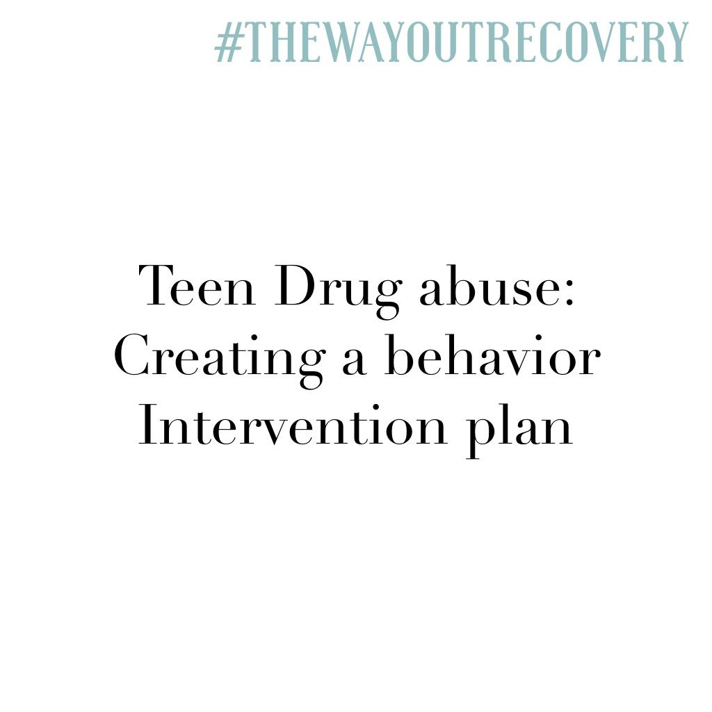 Teen Drug Abuse Creating A Behavior Intervention Plan  Drug