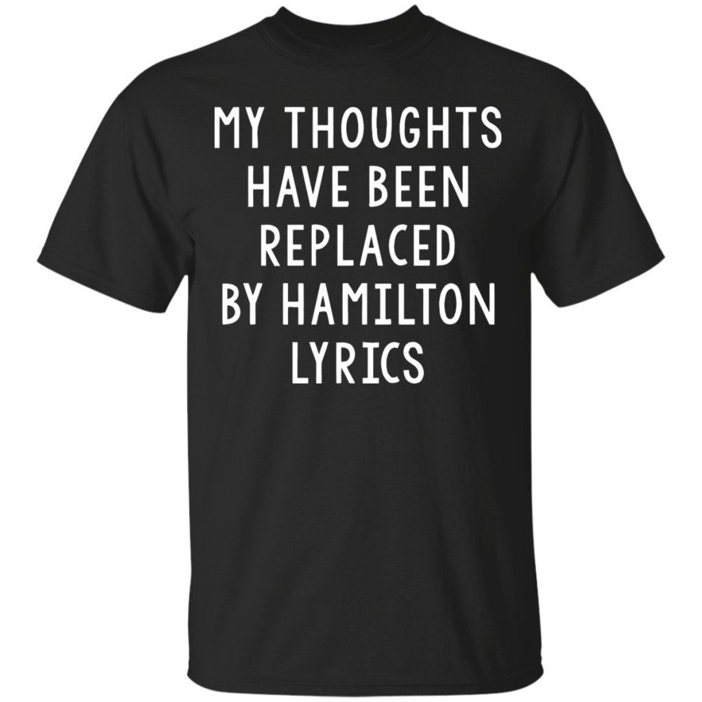My Thoughts Have Been Replaced By Hamilton Lyrics, Muscial T-Shirt-Unisex(Black, XL) | Amazon.com
