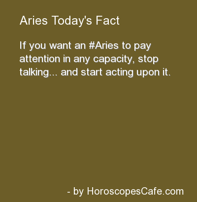 If you want to get Aries attention, stop talking and start acting upon it