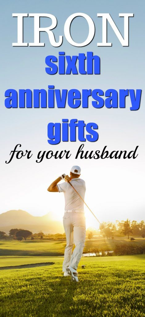 100 Iron 6th Anniversary Gifts For Him