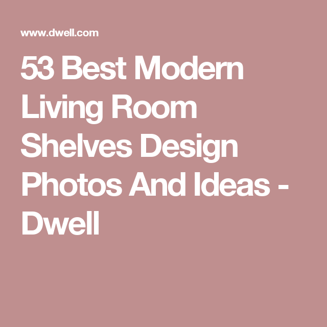 53 Best Modern Living Room Shelves Design Photos And Ideas - Dwell ...
