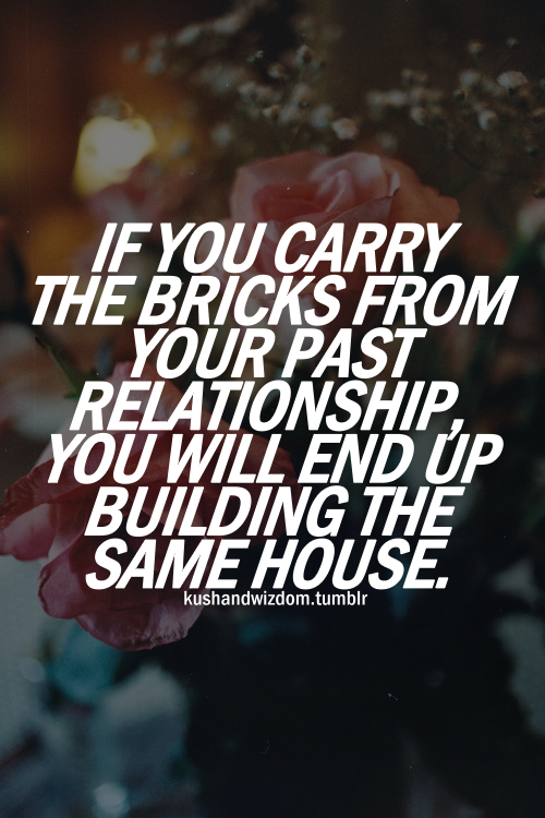 same bricks, same house | Quotes about love, relationships
