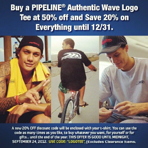 Buy a Pipeline Authentic Wave Logo Tee @ 50% off and save 20% off on everything until 12/31/12 on www.pipelinegear..... + FREE shipping. (Excludes clearance items)... offer good until midnight 9/24/12... tell ur friends! Use code: LOGOTEE at check out.