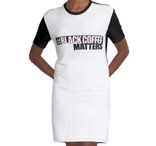 Black Coffee Matters T-shirt Graphic T-Shirt Dress