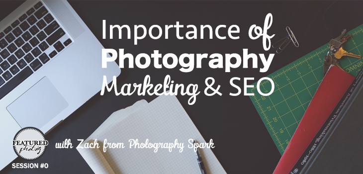 FP 001: Importance of Photography Marketing and SEO with Zach Prez of Photography Spark http://www.featuredphotog.com/session1