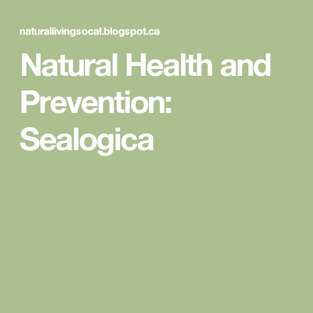 Natural Health and Prevention: Sealogica