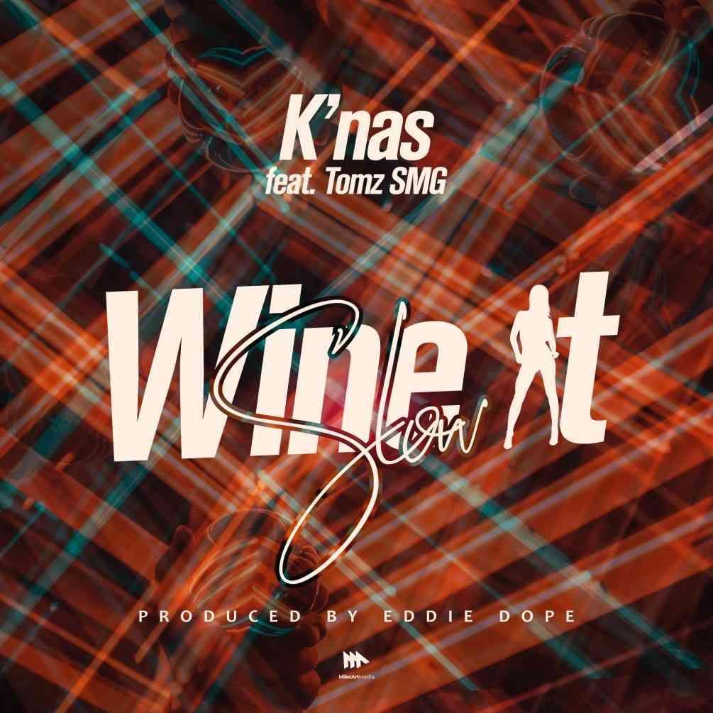 Download K Nas Ft Tomz Smg Wine It Slow Wapbaze In 2020 Slow Wine Songs