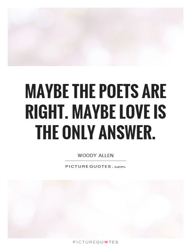 Love Is The Answer Quote Maybe The Poets Are Rightmaybe Love Is The Only Answerlove