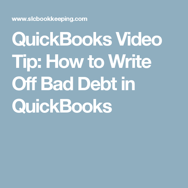 QuickBooks Video Tip: How to Write Off Bad Debt in