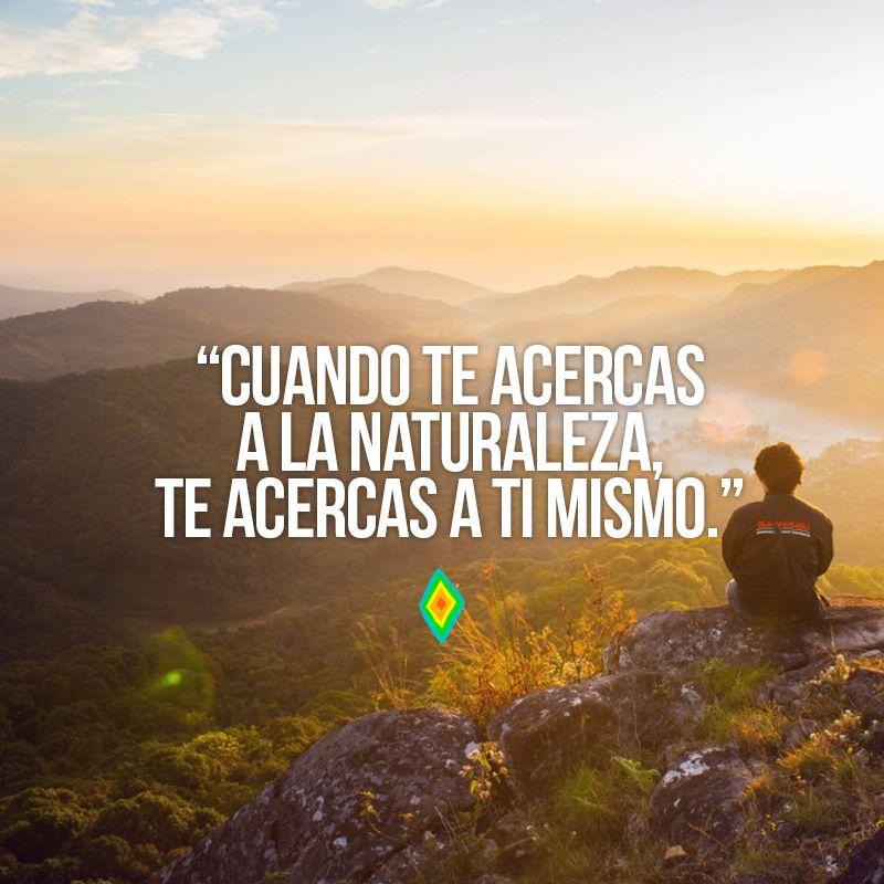 Cuando Te Acercas A La Naturaleza Te Acercas A Ti Mismo