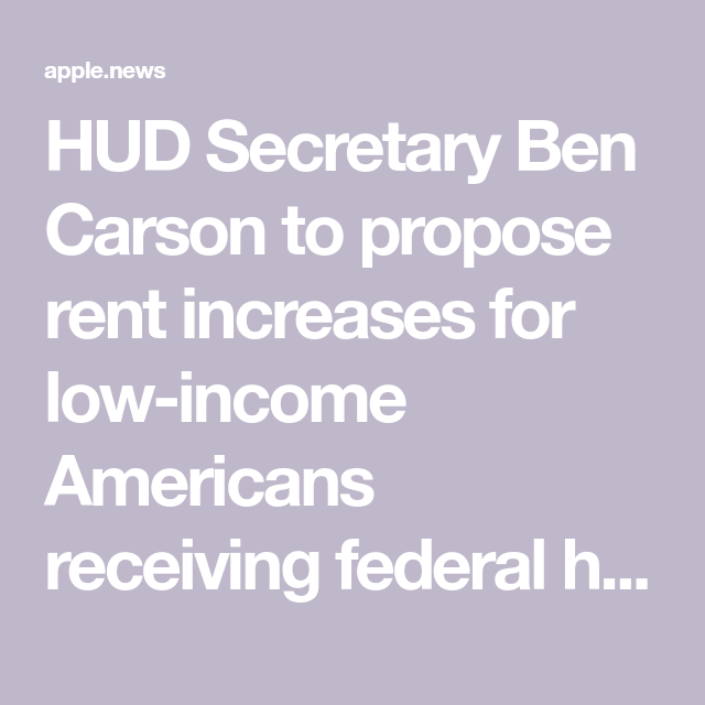 HUD Secretary Ben Carson To Propose Raising Rent For Low