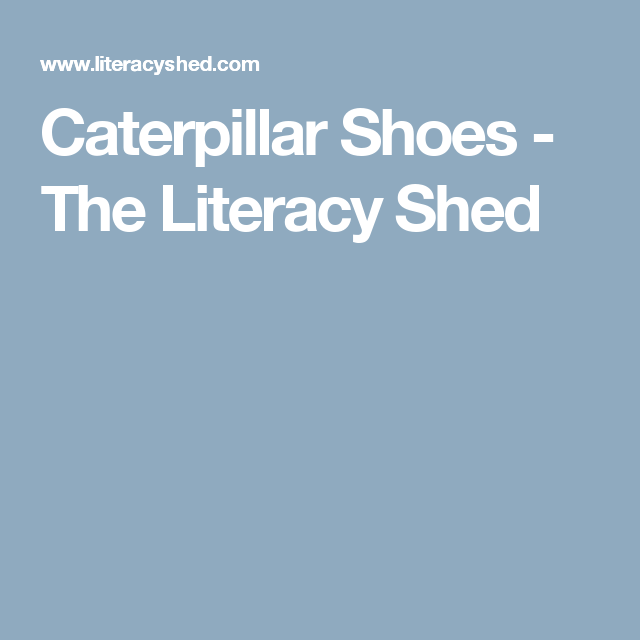 caterpillar shoes literacy shed video home