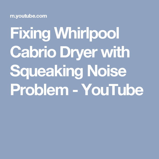 Fixing Whirlpool Cabrio Dryer with Squeaking Noise Problem - YouTube ...