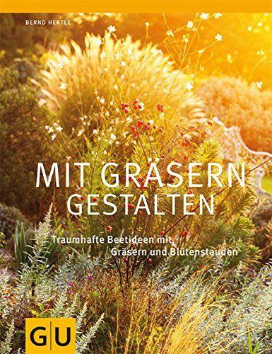 Gartenratgeber  Mit Gräsern gestalten: Traumhafte Beetideen mit Gräsern und ...
