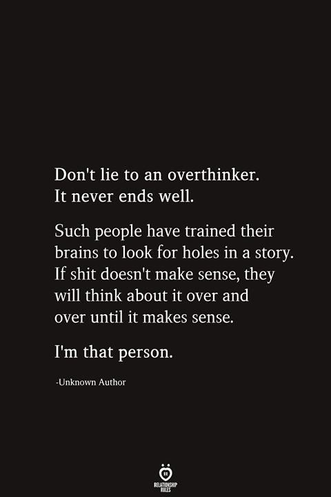 Don't Lie To An Overthinker It Never Ends Well