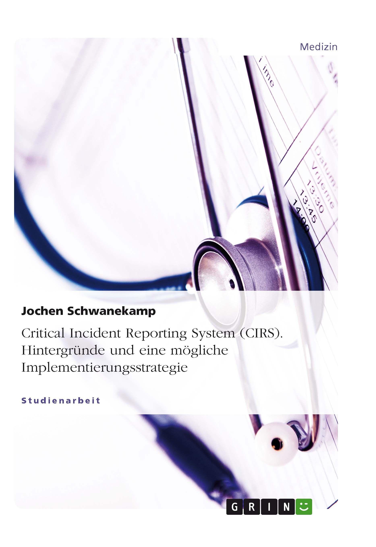 Critical Incident Reporting System Cirs Hintergrunde Und Eine Mogliche Implementierungsstrategie Grin Http Grin To Fmaal Amazon Medizin Therapie Studium