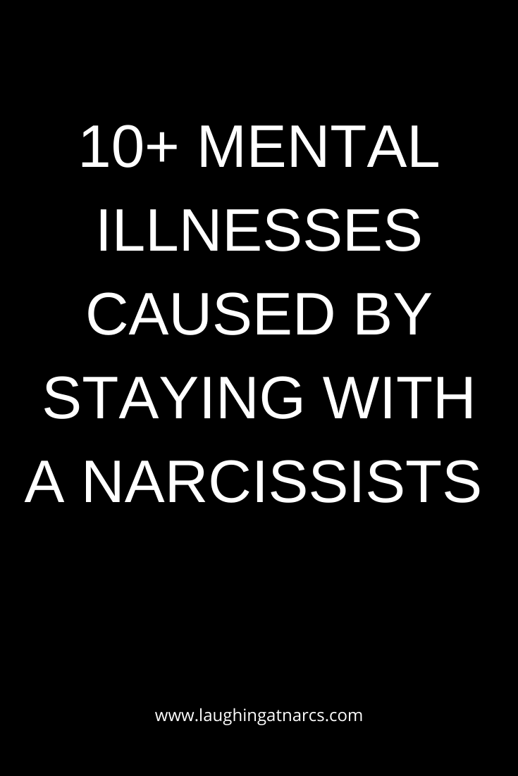 10+ MENTAL ILLNESSES CAUSED BY STAYING WITH A NARC