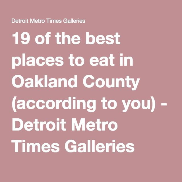 19 of the best places to eat in Oakland County (according to you - resume valley reviews