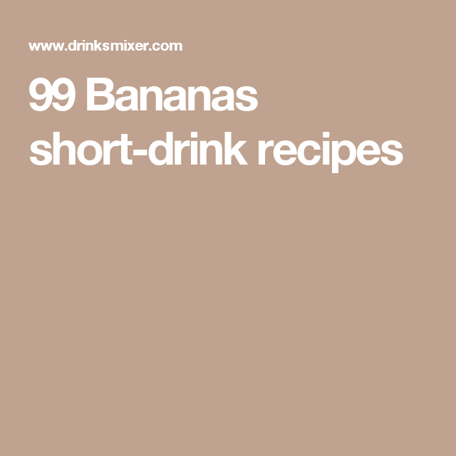 99 Bananas Short Drink Recipes