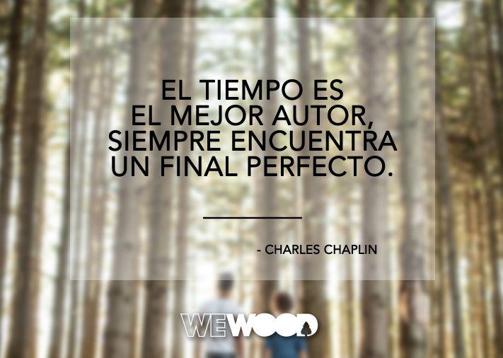 """""""El tiempo es el mejor autor, siempre encuentra un final perfecto."""" Charles Chaplin http://goo.gl/Cwj9Nk"""