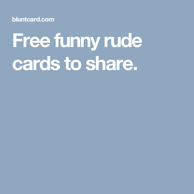 Free funny rude cards to share.