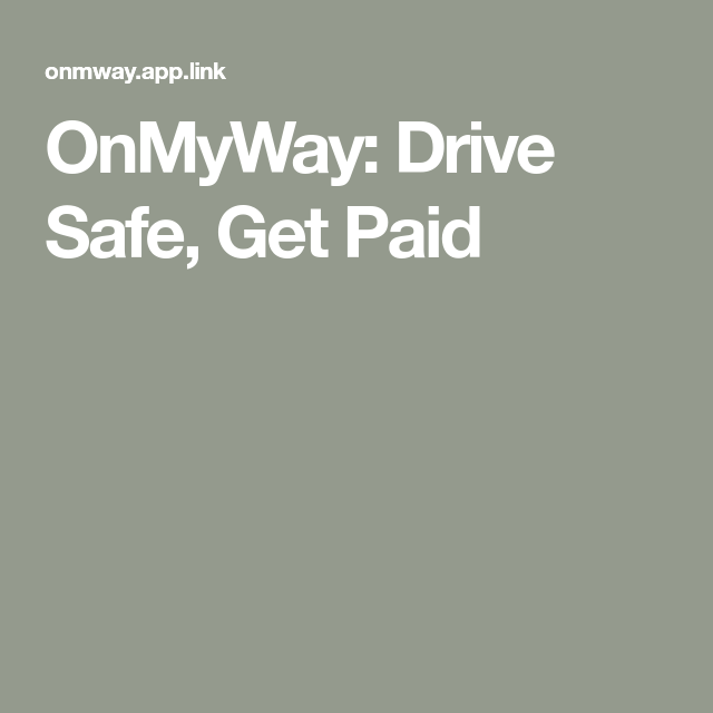 OnMyWay Drive Safe, Get Paid Texting while driving, How