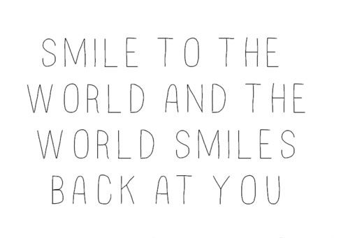 Smile To The World And The World Smiles Back At You Smile World Inspirationallife Picturequotes View More Qu Words Inspirational Words Wonderful Words
