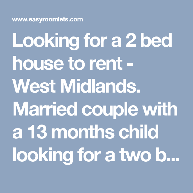 Looking For Rent: Looking For A 2 Bed House To Rent