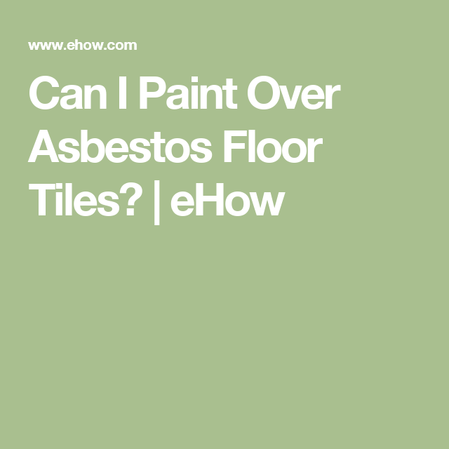 Can I Paint Over Asbestos Floor Tiles Asbestos Tile