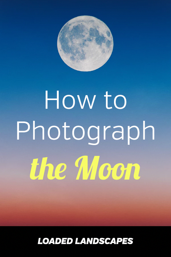 How To Photograph The Moon Night Photography Tips And Tutorial Camera Set In 2020 Photographing The Moon Digital Photography Backdrops Landscape Photography Tutorial