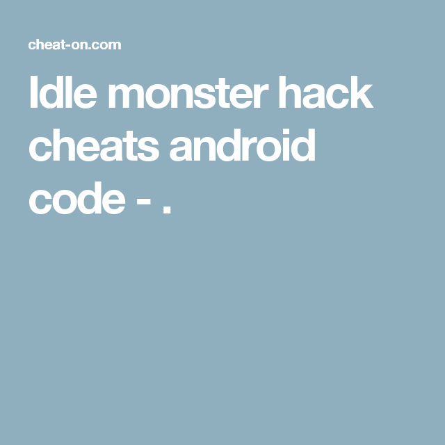 Idle monster hack cheats android code -   | Projects to Try in 2019