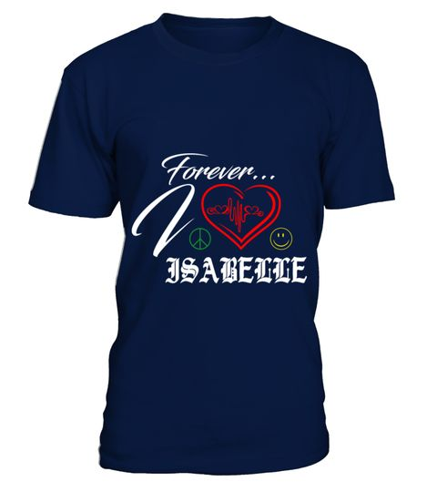 # ISABELLE LOVE FOREVER .  ISABELLE LOVE FOREVER  A GIFT FOR THE SPECIAL PERSON  It's a unique tshirt, with a special name!   HOW TO ORDER:  1. Select the style and color you want:  2. Click Reserve it now  3. Select size and quantity  4. Enter shipping and billing information  5. Done! Simple as that!  TIPS: Buy 2 or more to save shipping cost!   This is printable if you purchase only one piece. so dont worry, you will get yours.   Guaranteed safe and secure checkout via:  Paypal   VISA…