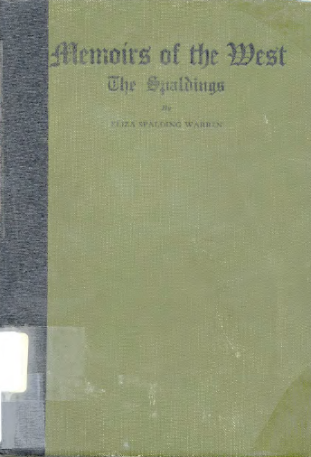 Memoirs Of The West The Spaldings Eliza Spalding Warren Daughter Of Pioneer Missionaries Henry Harmon Spalding A Book Making Whitman County Family Heritage