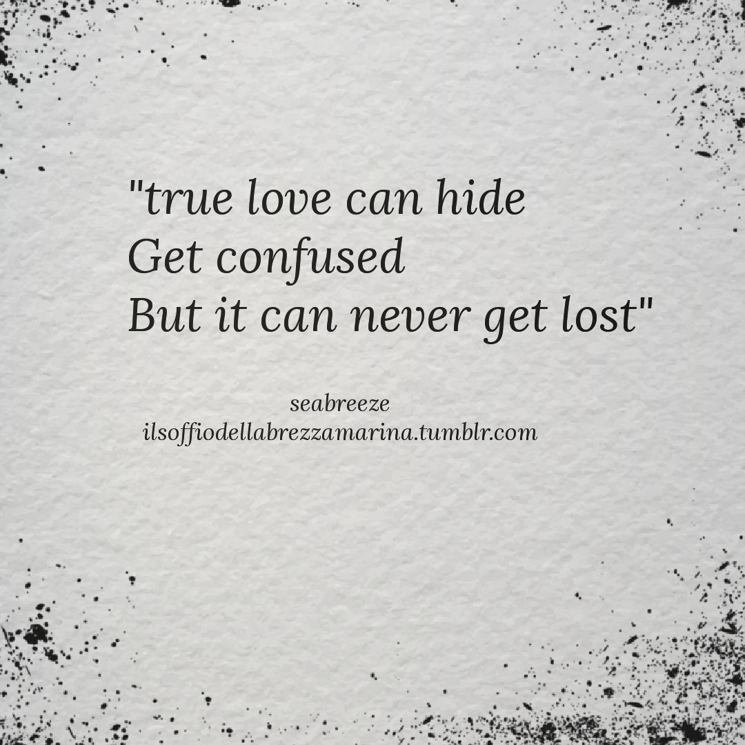 """""""Il vero amore può nascondersi, confondersi ma non può perdersi mai"""" - F. De Gregori sempre e per sempre ☆brezzamarina☆"""